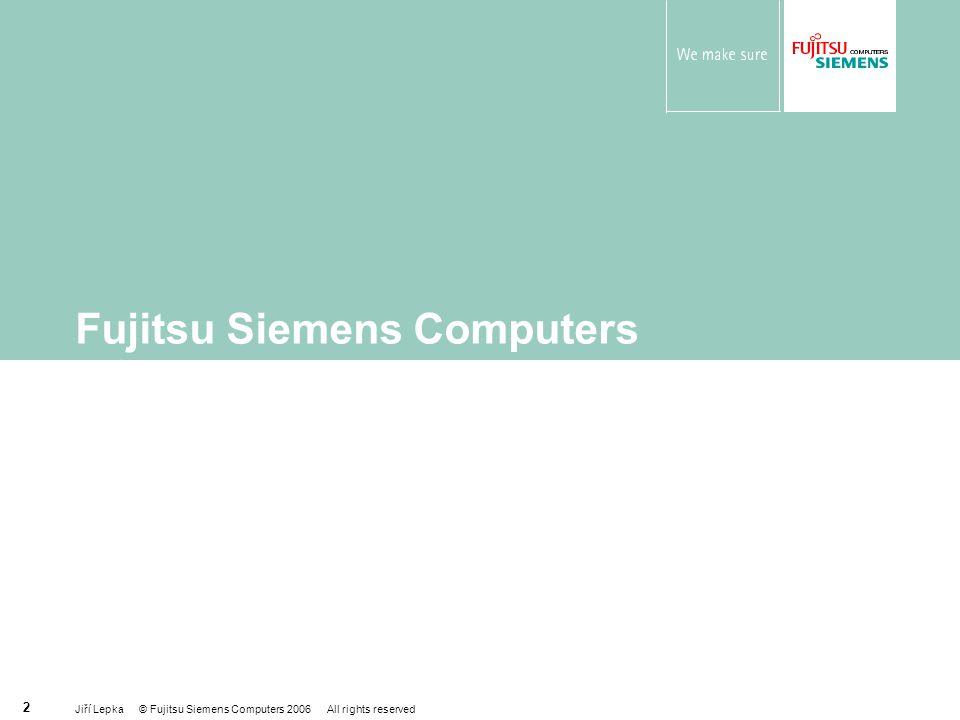 Jiří Lepka © Fujitsu Siemens Computers 2006 All rights reserved 3 Fujitsu Siemens Computers Nejvýznamnější evropská IT společnost Založena v roce 1999  joint venture Siemens AG a Fujitsu Limited 11 500 zaměstnanců Největší světový investor do výzkumu a vývoje nových technologií v IT Držitel několika světových rekordů v rámci výpočetních výkonů (zejména servery) Vedení společnosti, výzkum+vývoj a výrobní závody v Německu