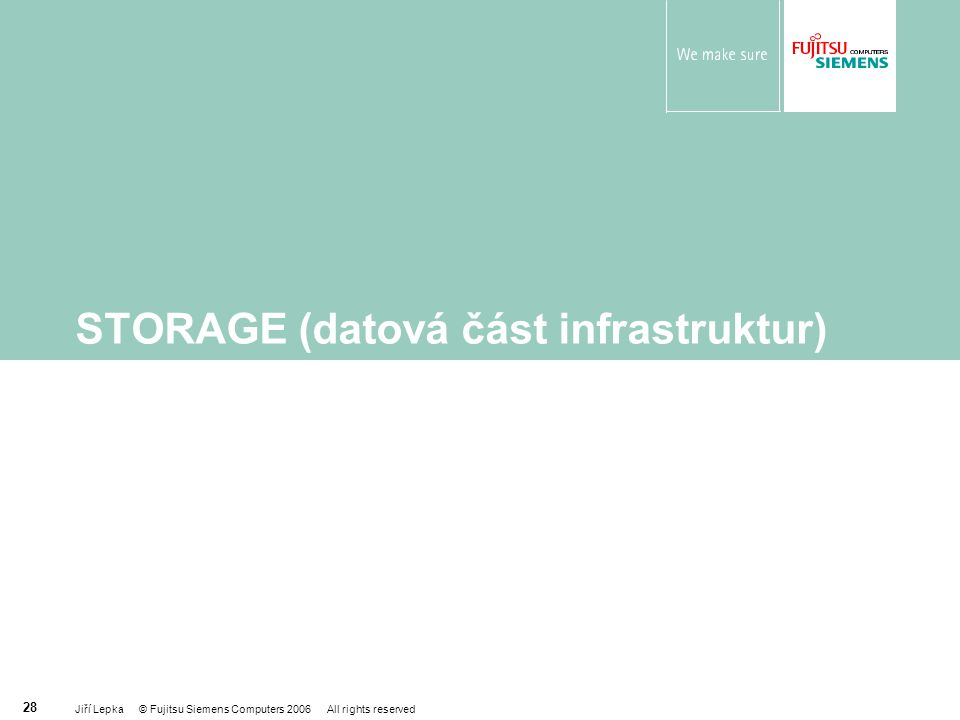 Jiří Lepka © Fujitsu Siemens Computers 2006 All rights reserved 28 STORAGE (datová část infrastruktur)