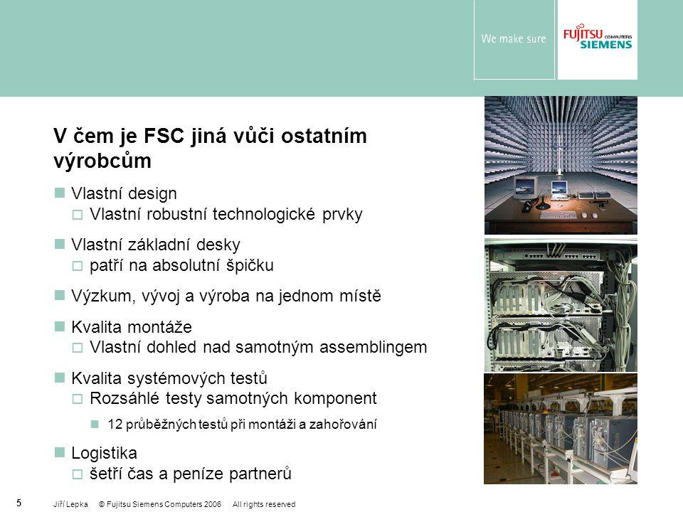 Jiří Lepka © Fujitsu Siemens Computers 2006 All rights reserved 16 Proč servery PRIMERGY.