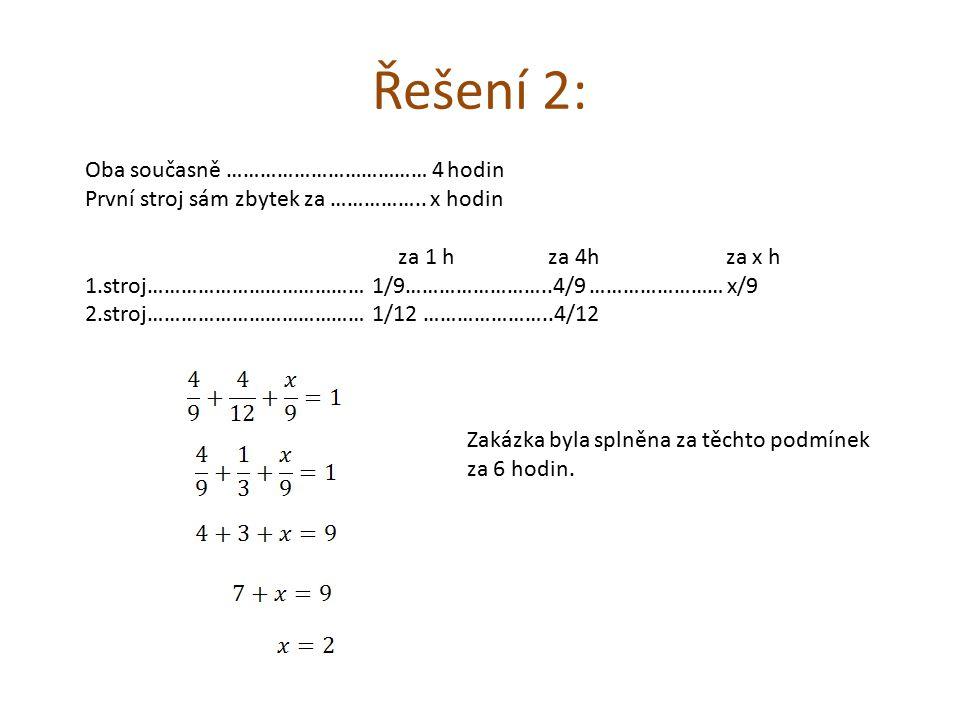 Řešení 2: Oba současně ……………………………… 4 hodin První stroj sám zbytek za …………….. x hodin za 1 h za 4h za x h 1.stroj………………………………… 1/9……………………..4/9 ………………