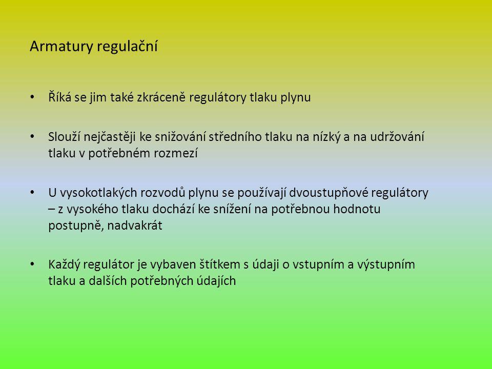 Armatury regulační Říká se jim také zkráceně regulátory tlaku plynu Slouží nejčastěji ke snižování středního tlaku na nízký a na udržování tlaku v pot