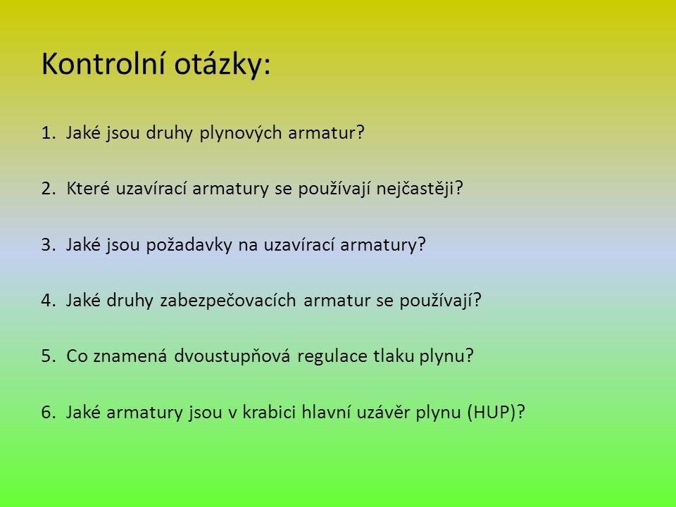 Kontrolní otázky: 1.Jaké jsou druhy plynových armatur? 2.Které uzavírací armatury se používají nejčastěji? 3.Jaké jsou požadavky na uzavírací armatury