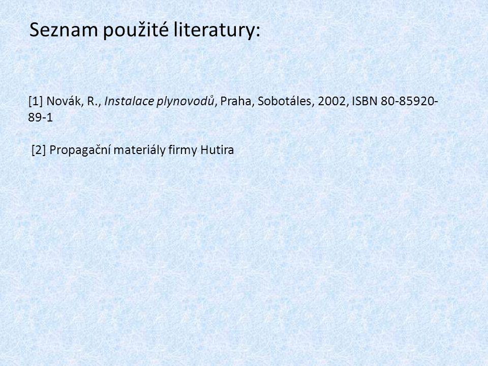 Seznam použité literatury: [1] Novák, R., Instalace plynovodů, Praha, Sobotáles, 2002, ISBN 80-85920- 89-1 [2] Propagační materiály firmy Hutira