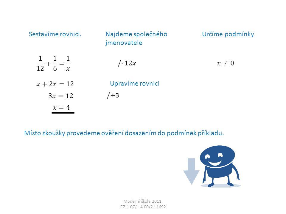 Moderní škola 2011, CZ.1.07/1.4.00/21.1692 Sestavíme rovnici. Určíme podmínkyNajdeme společného jmenovatele Upravíme rovnici Místo zkoušky provedeme o