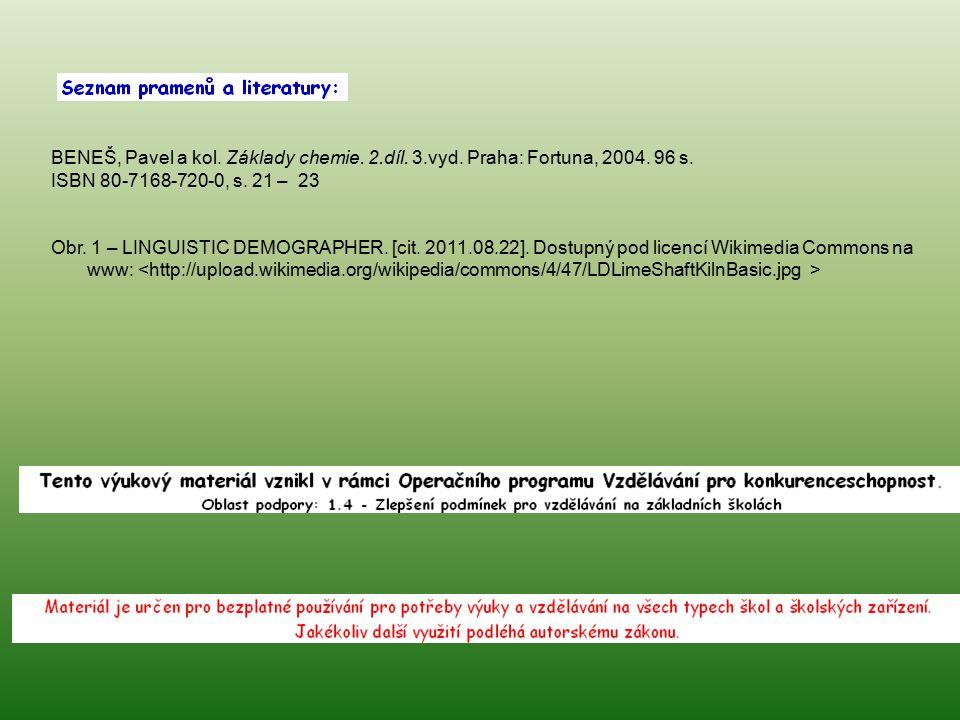 BENEŠ, Pavel a kol. Základy chemie. 2.díl. 3.vyd. Praha: Fortuna, 2004. 96 s. ISBN 80-7168-720-0, s. 21 – 23 Obr. 1 – LINGUISTIC DEMOGRAPHER. [cit. 20