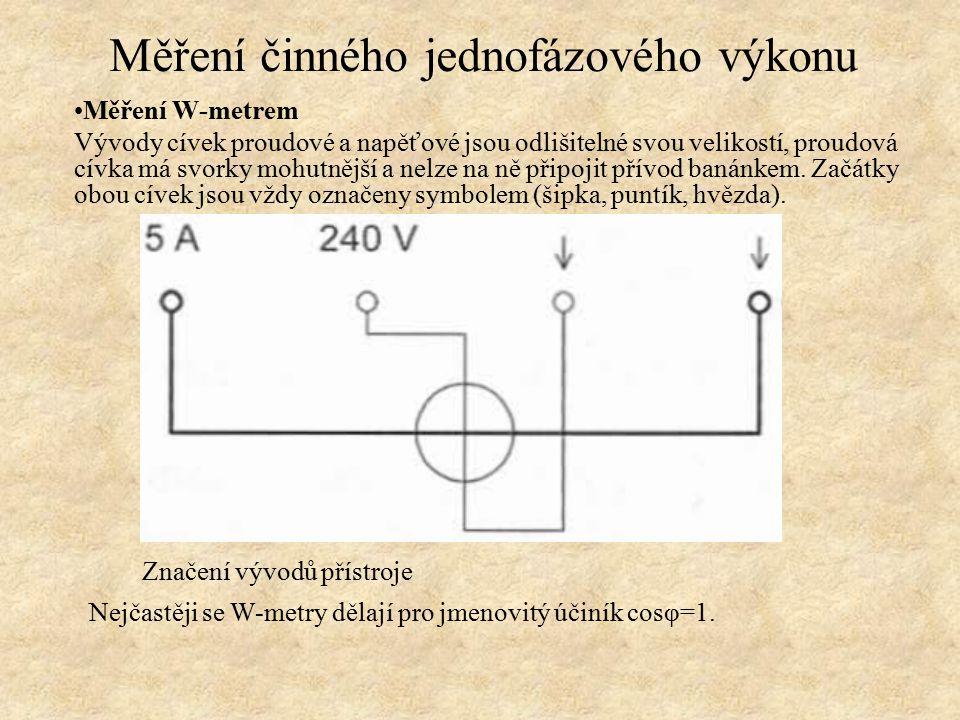 Měření W-metrem Vývody cívek proudové a napěťové jsou odlišitelné svou velikostí, proudová cívka má svorky mohutnější a nelze na ně připojit přívod ba