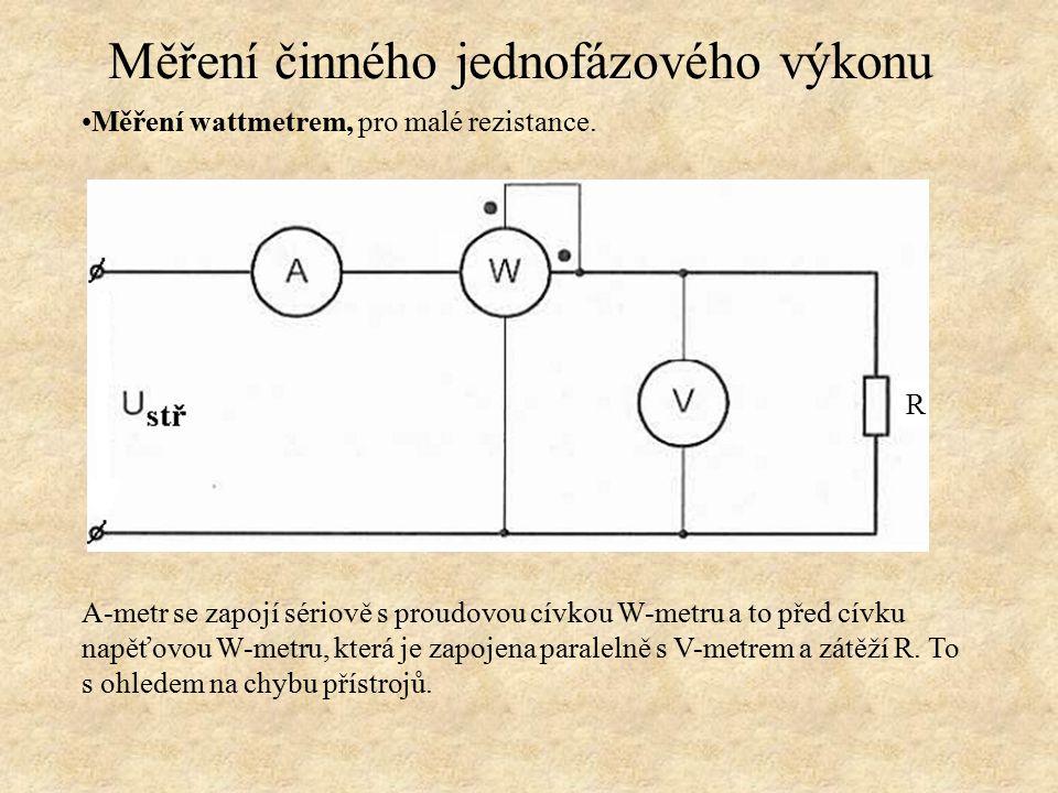 Měření wattmetrem, pro malé rezistance. A-metr se zapojí sériově s proudovou cívkou W-metru a to před cívku napěťovou W-metru, která je zapojena paral