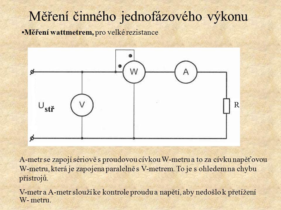 Měření wattmetrem, pro velké rezistance A-metr se zapojí sériově s proudovou cívkou W-metru a to za cívku napěťovou W-metru, která je zapojena paralel