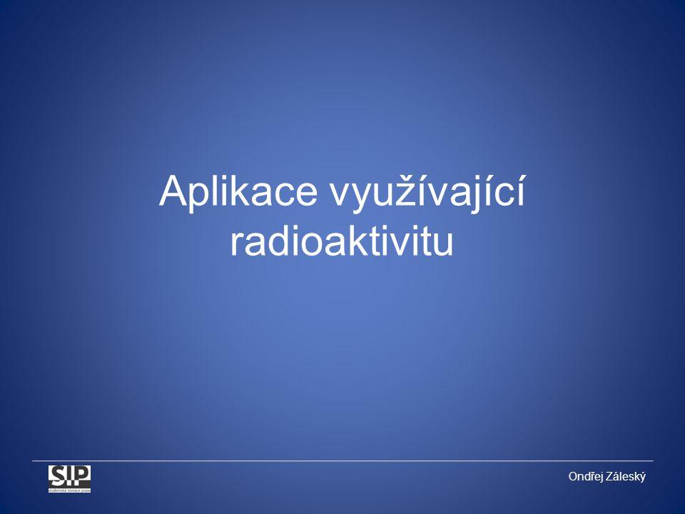 Ondřej Záleský Aplikace využívající radioaktivitu