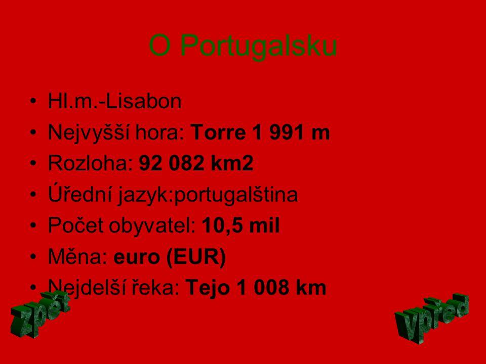 O Portugalsku Hl.m.-Lisabon Nejvyšší hora: Torre 1 991 m Rozloha: 92 082 km2 Úřední jazyk:portugalština Počet obyvatel: 10,5 mil Měna: euro (EUR) Nejd
