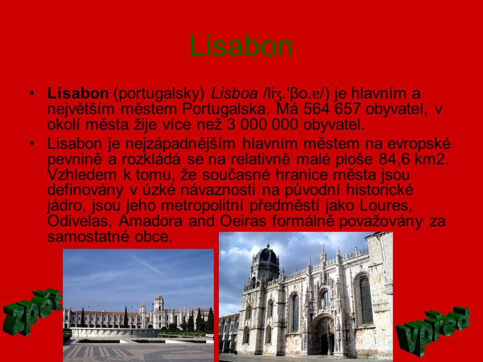 Lisabon Lisabon (portugalsky) Lisboa /li ʒ.'βo. ɐ /) je hlavním a největším městem Portugalska. Má 564 657 obyvatel, v okolí města žije více než 3 000