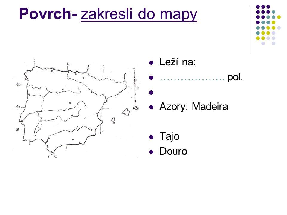 Povrch- zakresli do mapy Leží na: ………………. pol. Azory, Madeira Tajo Douro