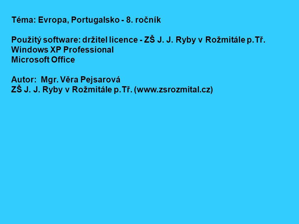 Téma: Evropa, Portugalsko - 8.ročník Použitý software: držitel licence - ZŠ J.