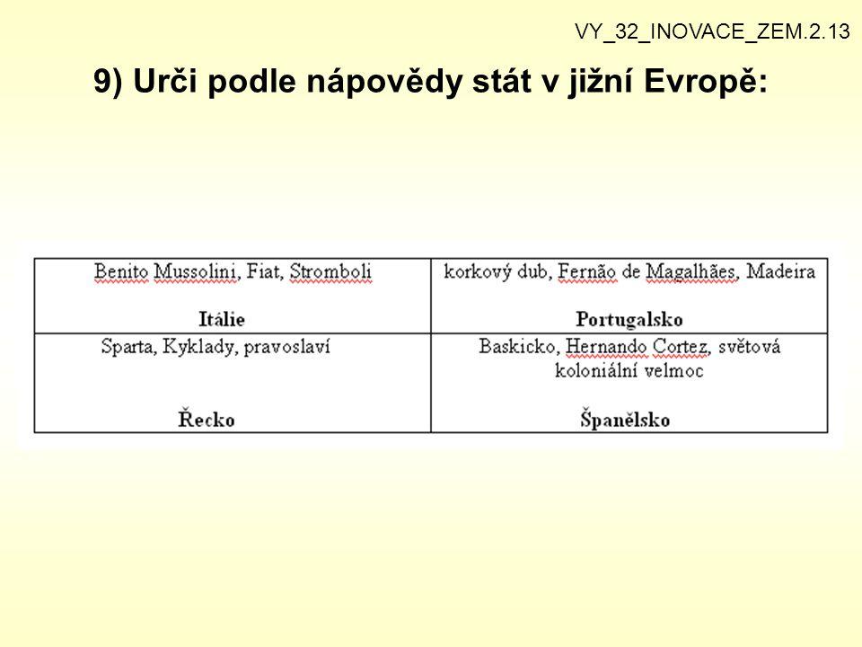 9) Urči podle nápovědy stát v jižní Evropě: VY_32_INOVACE_ZEM.2.13