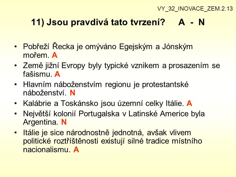 11) Jsou pravdivá tato tvrzení? A - N Pobřeží Řecka je omýváno Egejským a Jónským mořem. A Země jižní Evropy byly typické vznikem a prosazením se faši