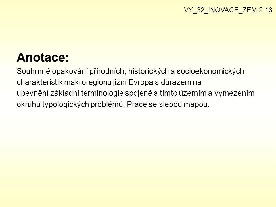 Anotace: Souhrnné opakování přírodních, historických a socioekonomických charakteristik makroregionu jižní Evropa s důrazem na upevnění základní termi