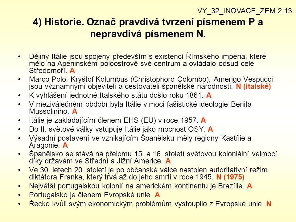 4) Historie. Označ pravdivá tvrzení písmenem P a nepravdivá písmenem N. Dějiny Itálie jsou spojeny především s existencí Římského impéria, které mělo
