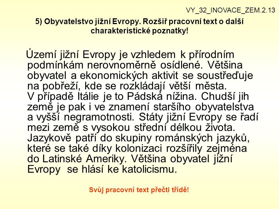 5) Obyvatelstvo jižní Evropy. Rozšiř pracovní text o další charakteristické poznatky! Území jižní Evropy je vzhledem k přírodním podmínkám nerovnoměrn