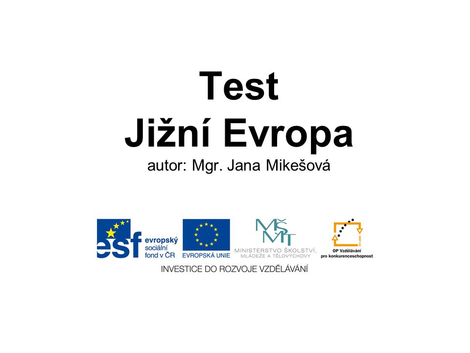 Test – Jižní Evropa 1)Do regionu Jižní Evropy patří 5 ministátů.