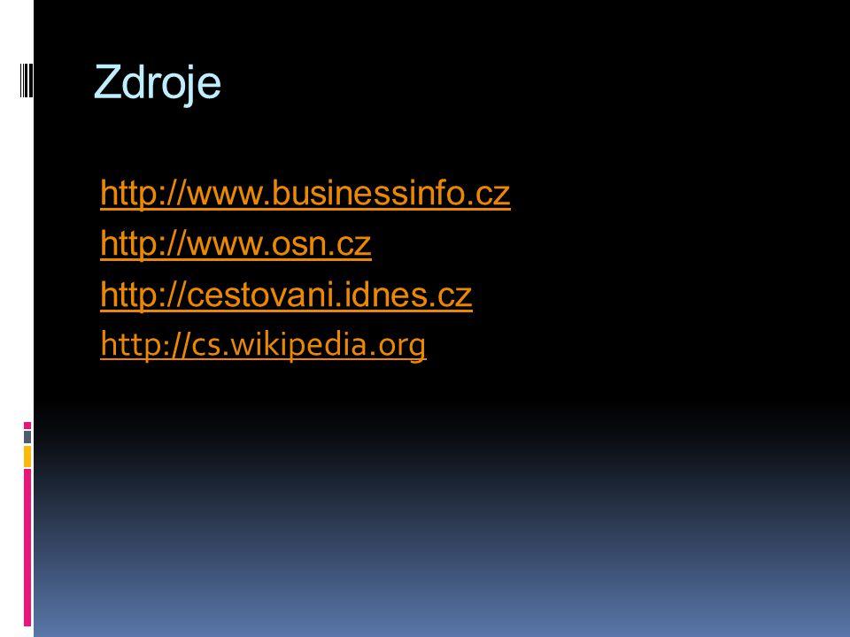 Zdroje http://www.businessinfo.cz http://www.osn.cz http://cestovani.idnes.cz http://cs.wikipedia.org