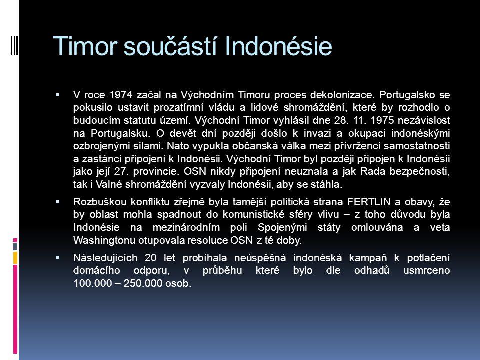 Timor součástí Indonésie  V roce 1974 začal na Východním Timoru proces dekolonizace. Portugalsko se pokusilo ustavit prozatímní vládu a lidové shromá