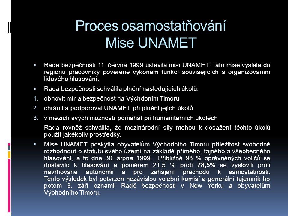 Proces osamostatňování Mise UNAMET  Rada bezpečnosti 11. června 1999 ustavila misi UNAMET. Tato mise vyslala do regionu pracovníky pověřené výkonem f