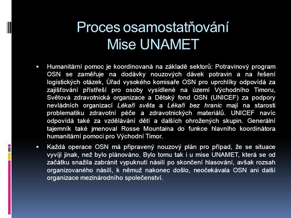 Proces osamostatňování Mise UNAMET  Humanitární pomoc je koordinovaná na základě sektorů: Potravinový program OSN se zaměřuje na dodávky nouzových dá