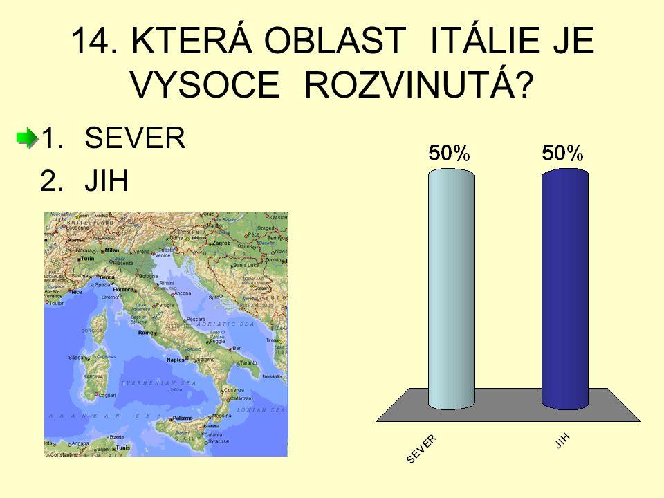 14. KTERÁ OBLAST ITÁLIE JE VYSOCE ROZVINUTÁ? 1.SEVER 2.JIH