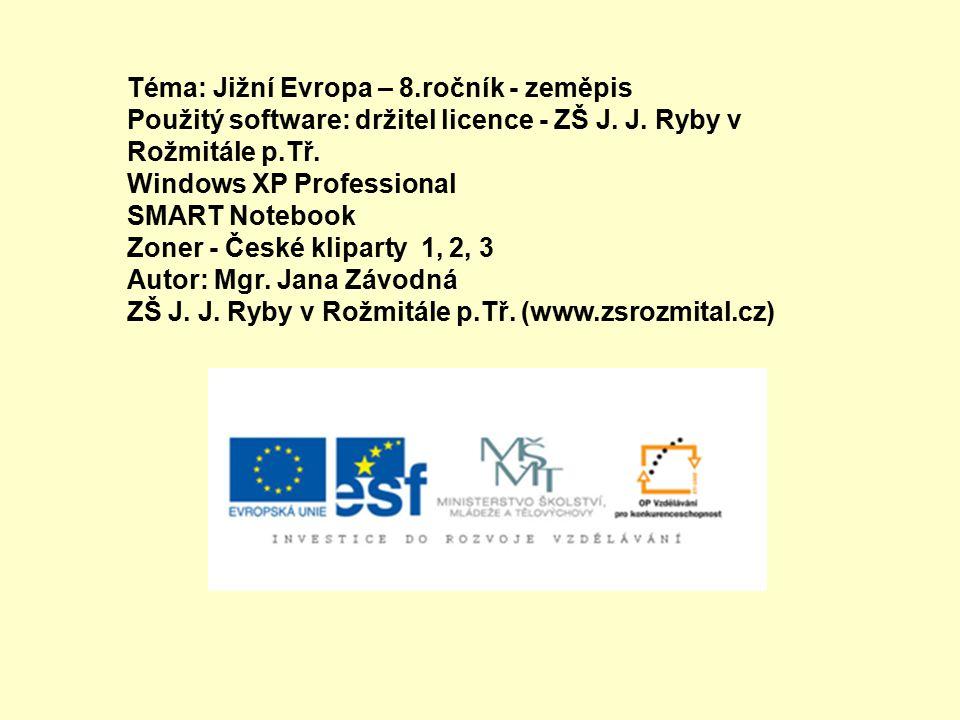 Téma: Jižní Evropa – 8.ročník - zeměpis Použitý software: držitel licence - ZŠ J. J. Ryby v Rožmitále p.Tř. Windows XP Professional SMART Notebook Zon