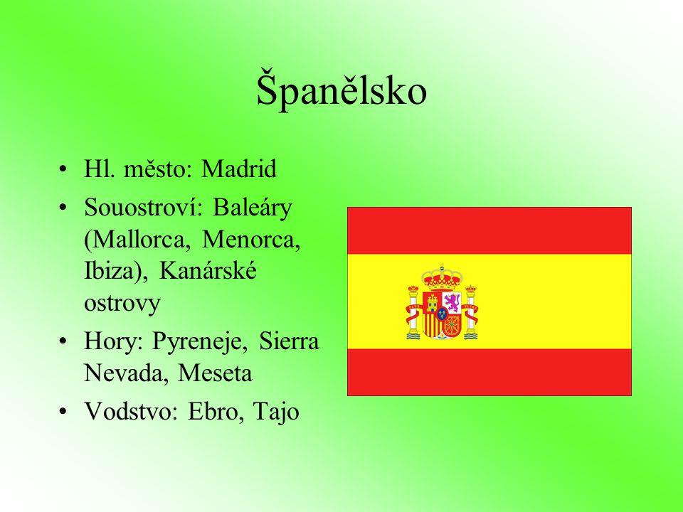 Španělsko Hl. město: Madrid Souostroví: Baleáry (Mallorca, Menorca, Ibiza), Kanárské ostrovy Hory: Pyreneje, Sierra Nevada, Meseta Vodstvo: Ebro, Tajo