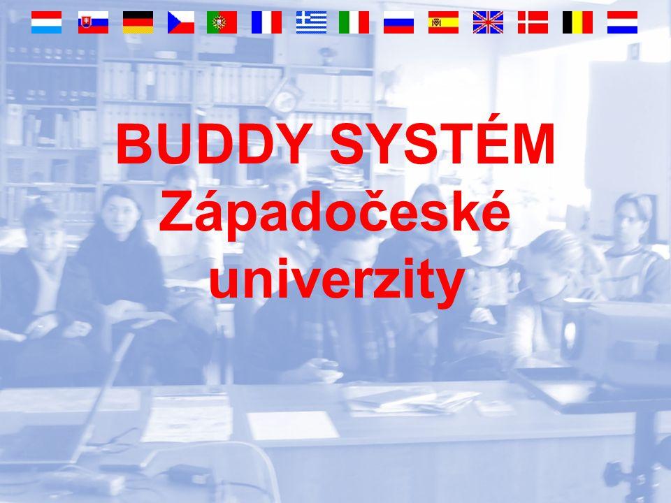 Co je to Buddy systém Dobrovolná studentská aktivita Pomoc zahraničním studentům Možnost pro studenty ZČU zdokonalit své jazykové znalosti Poznávání jiných kultur
