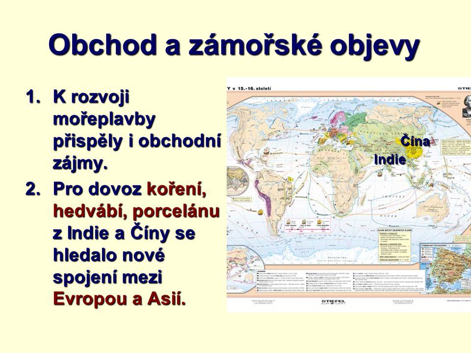Obchod a zámořské objevy 1.K rozvoji mořeplavby přispěly i obchodní zájmy.