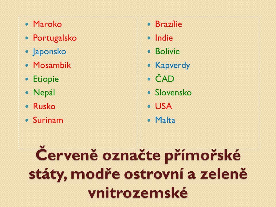 Červeně označte přímořské státy, modře ostrovní a zeleně vnitrozemské Maroko Portugalsko Japonsko Mosambik Etiopie Nepál Rusko Surinam Brazílie Indie