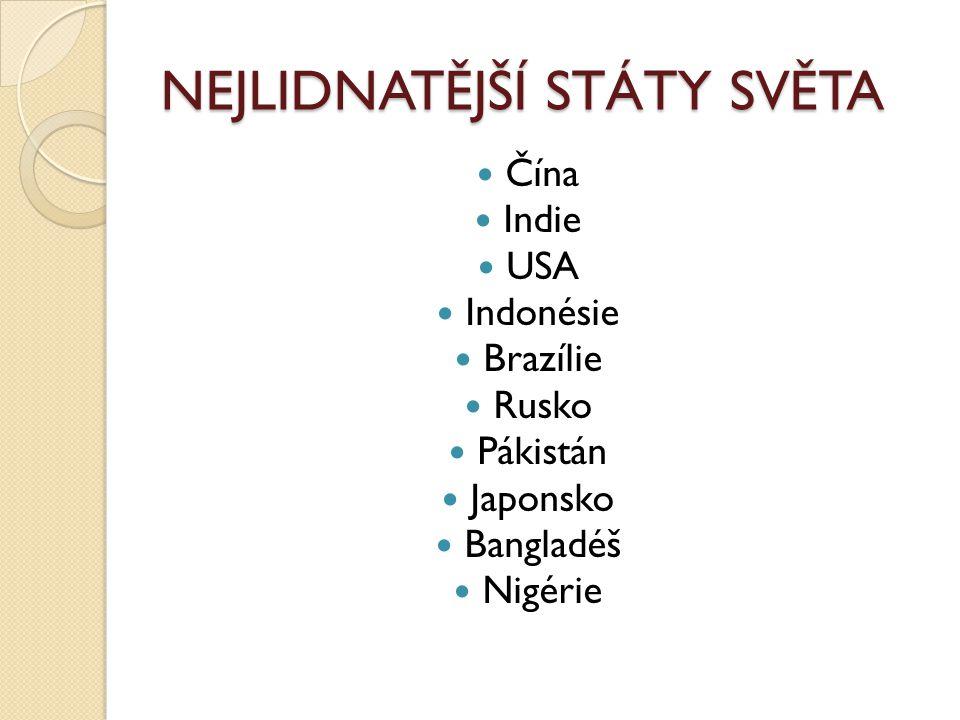 NEJLIDNATĚJŠÍ STÁTY SVĚTA Čína Indie USA Indonésie Brazílie Rusko Pákistán Japonsko Bangladéš Nigérie
