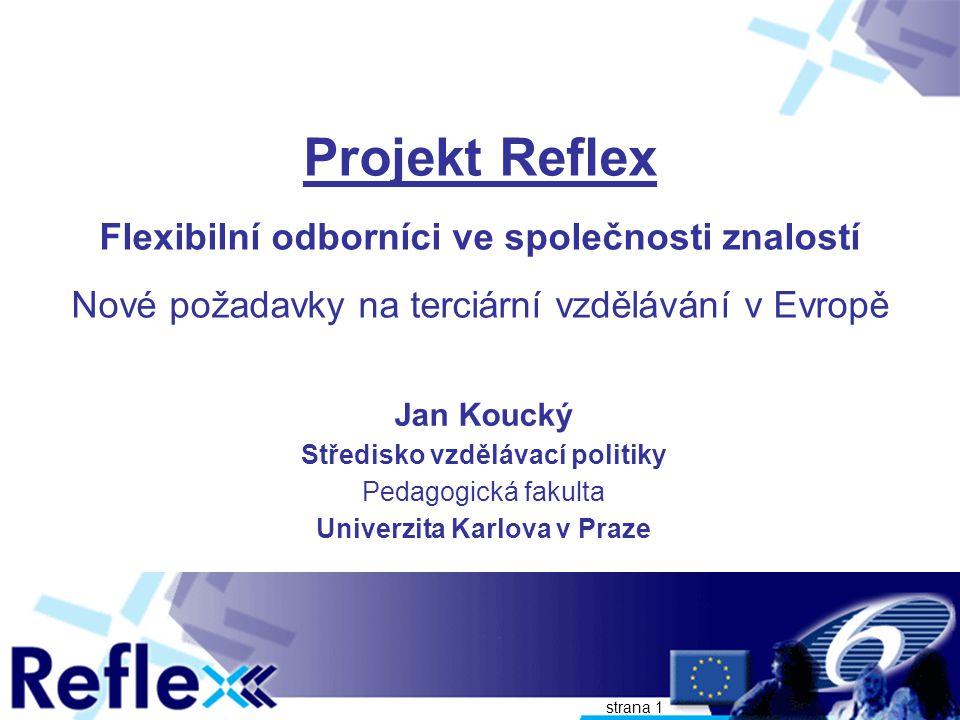 strana 1 Projekt Reflex Flexibilní odborníci ve společnosti znalostí Nové požadavky na terciární vzdělávání v Evropě Jan Koucký Středisko vzdělávací p