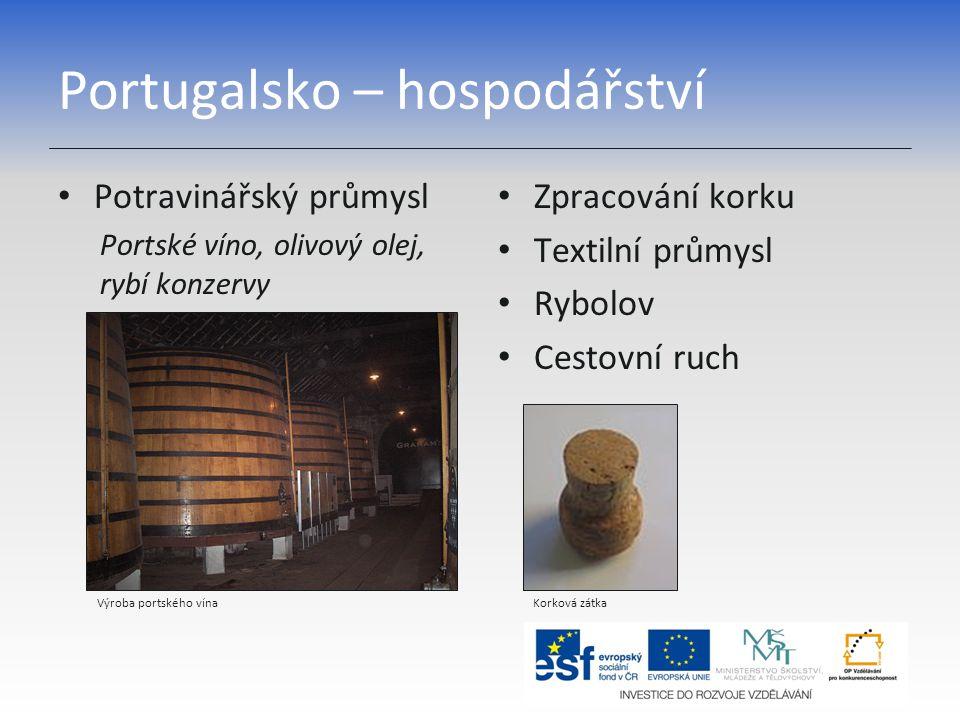Portugalsko – hospodářství Potravinářský průmysl Portské víno, olivový olej, rybí konzervy Zpracování korku Textilní průmysl Rybolov Cestovní ruch Výroba portského vína Korková zátka