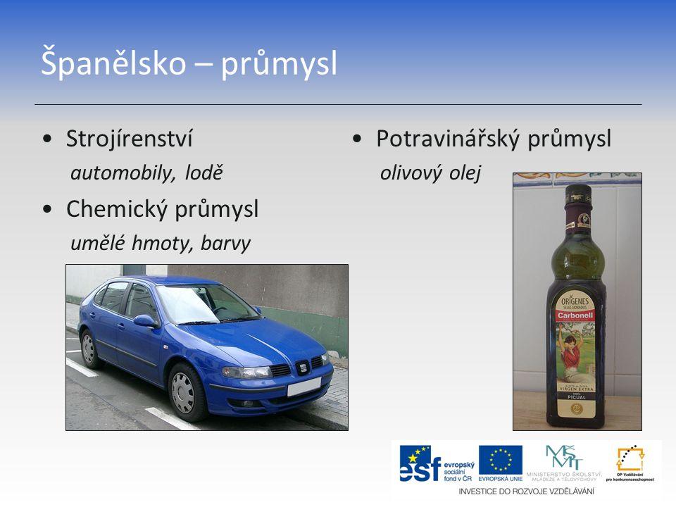Španělsko – průmysl Strojírenství automobily, lodě Chemický průmysl umělé hmoty, barvy Potravinářský průmysl olivový olej