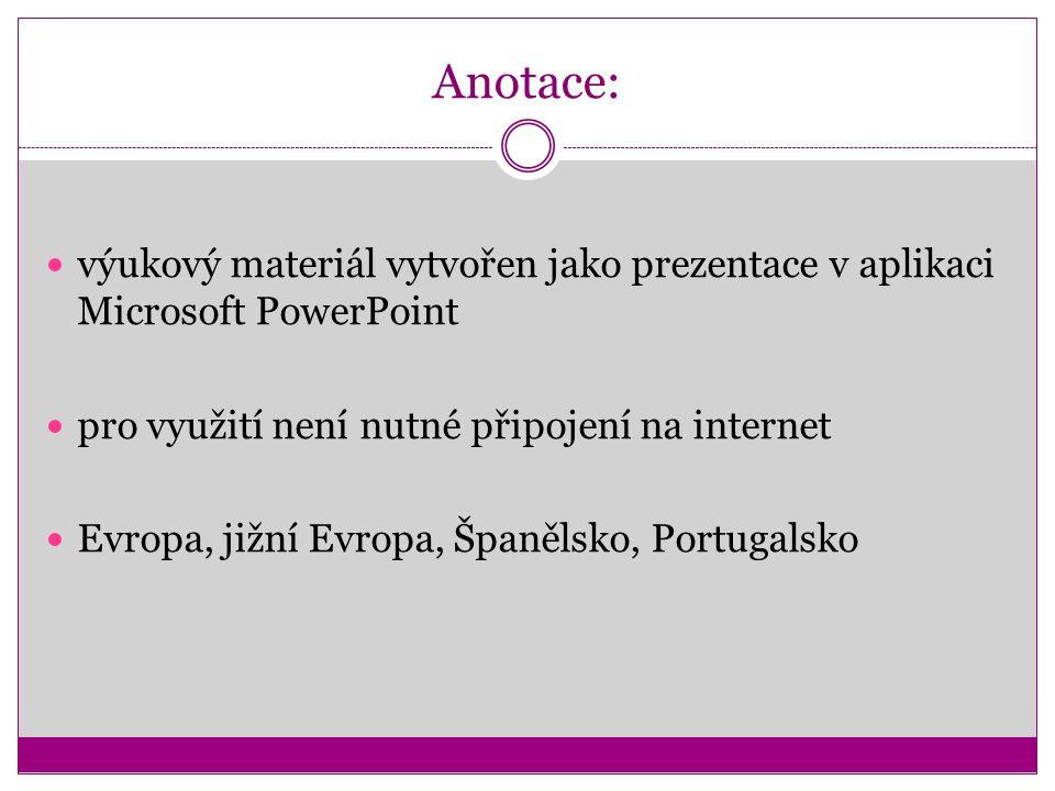 Anotace: výukový materiál vytvořen jako prezentace v aplikaci Microsoft PowerPoint pro využití není nutné připojení na internet Evropa, jižní Evropa,
