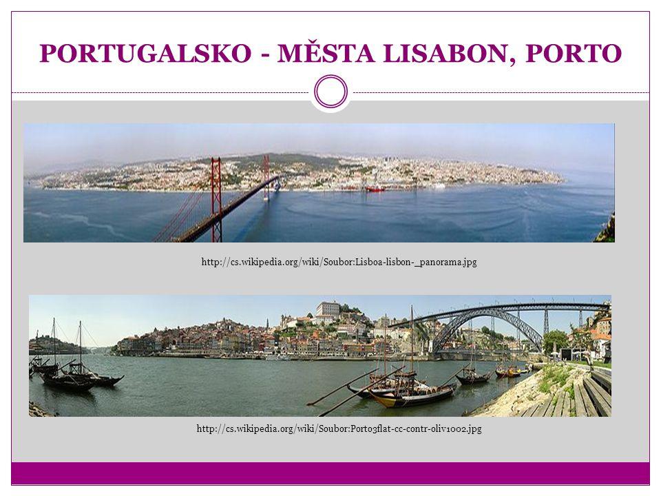 http://cs.wikipedia.org/wiki/Soubor:Lisboa-lisbon-_panorama.jpg http://cs.wikipedia.org/wiki/Soubor:Porto3flat-cc-contr-oliv1002.jpg PORTUGALSKO - MĚS