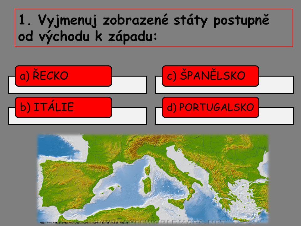 1. Vyjmenuj zobrazené státy postupně od východu k západu: a) ŘECKOb) ITÁLIE http://www.freeworldmaps.net/europe/southern/southern_europe_physical_map.
