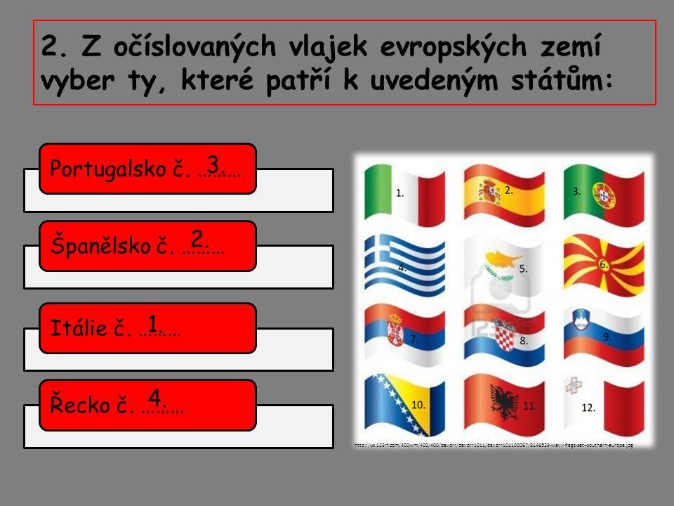2. Z očíslovaných vlajek evropských zemí vyber ty, které patří k uvedeným státům: Portugalsko č. ………Španělsko č. ………Itálie č. ………Řecko č. ……… http://u
