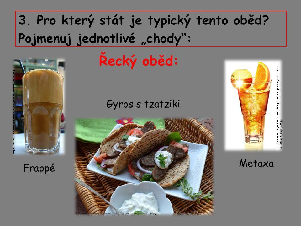 """3. Pro který stát je typický tento oběd? Pojmenuj jednotlivé """"chody"""": http://www.lemonythyme.com/wp-content/uploads/2013/08/Lamb-Gyros1.jpg http://jak"""