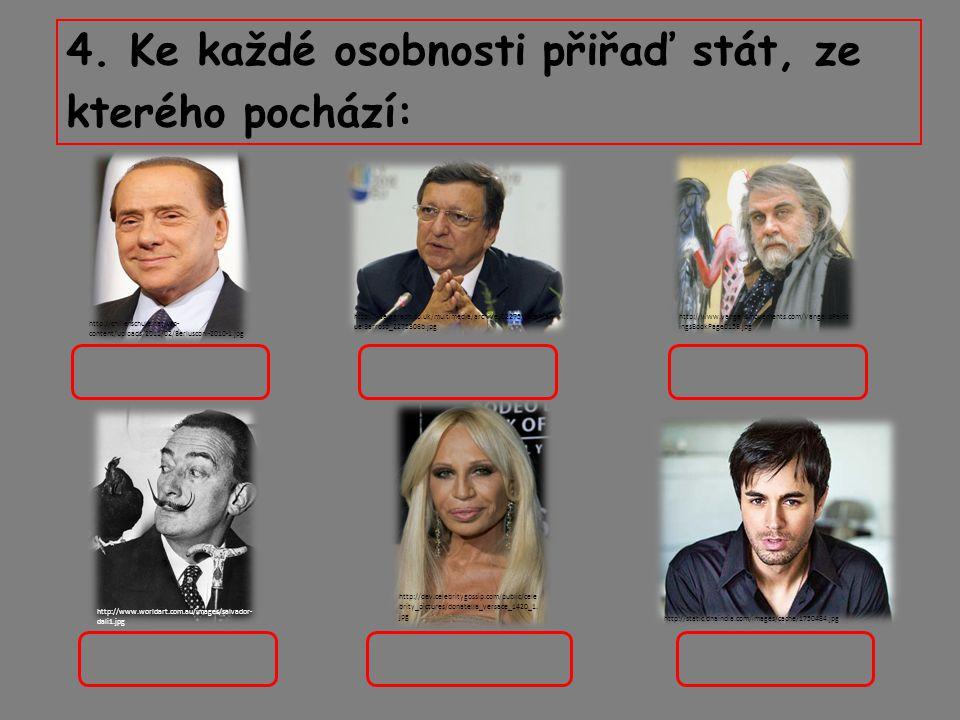 4. Ke každé osobnosti přiřaď stát, ze kterého pochází: http://www.worldart.com.au/images/salvador- dali1.jpg http://static.dnaindia.com/images/cache/1