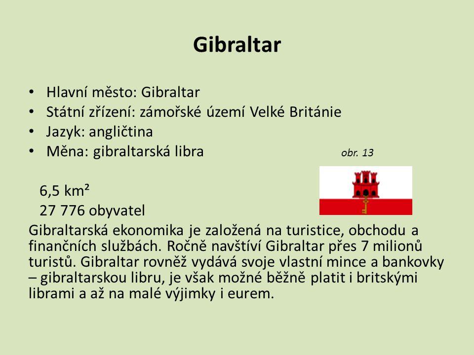 Gibraltar Hlavní město: Gibraltar Státní zřízení: zámořské území Velké Británie Jazyk: angličtina Měna: gibraltarská libra obr.