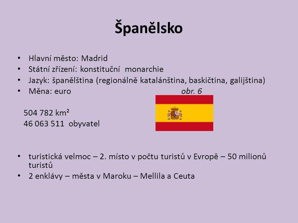 Španělsko Hlavní město: Madrid Státní zřízení: konstituční monarchie Jazyk: španělština (regionálně katalánština, baskičtina, galijština) Měna: euro obr.