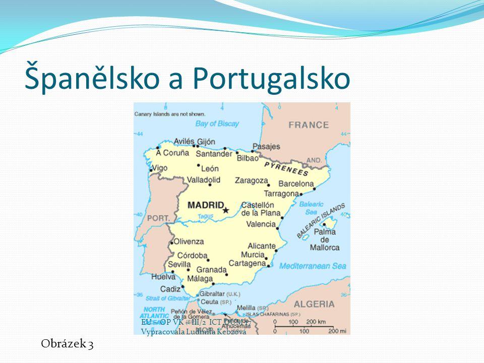 Španělsko a Portugalsko Obrázek 3 EU – OP VK – III/2 ICT DUM 17 Vypracovala Ludmila Kebzová