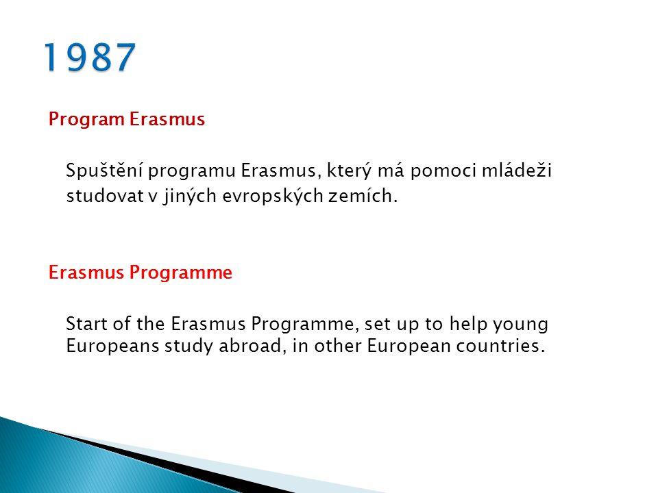 Program Erasmus Spuštění programu Erasmus, který má pomoci mládeži studovat v jiných evropských zemích. Erasmus Programme Start of the Erasmus Program