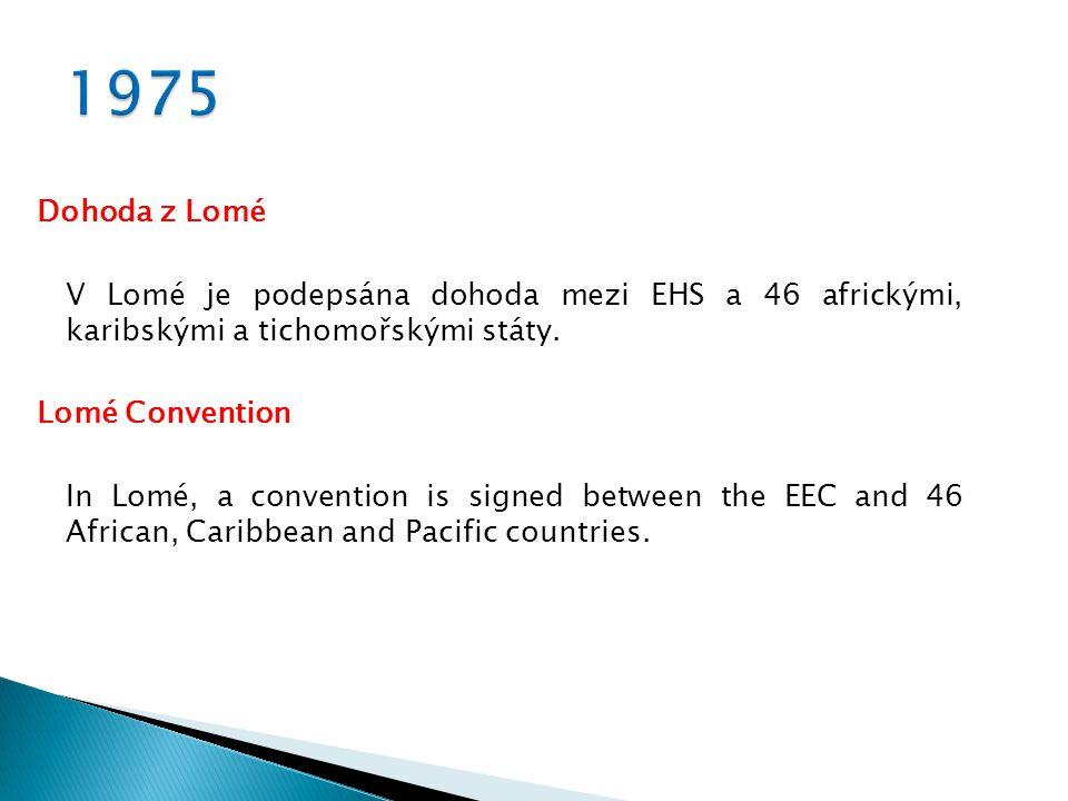 Dohoda z Lomé V Lomé je podepsána dohoda mezi EHS a 46 africkými, karibskými a tichomořskými státy. Lomé Convention In Lomé, a convention is signed be