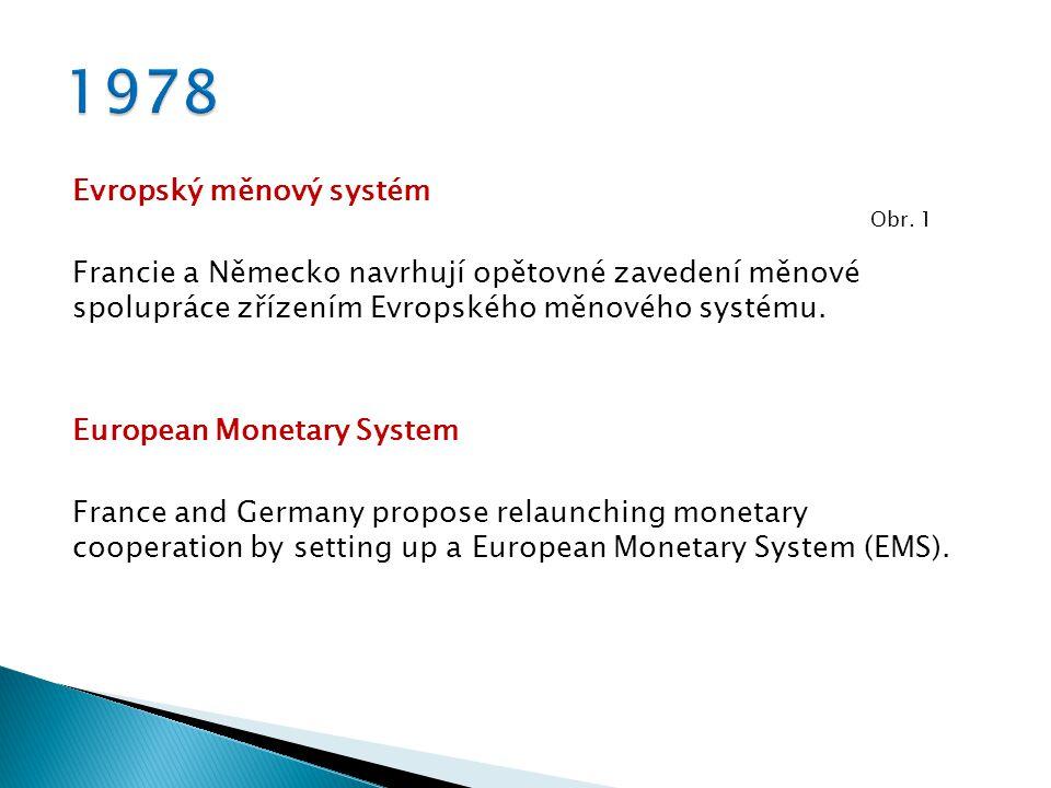 Evropský měnový systém Francie a Německo navrhují opětovné zavedení měnové spolupráce zřízením Evropského měnového systému.