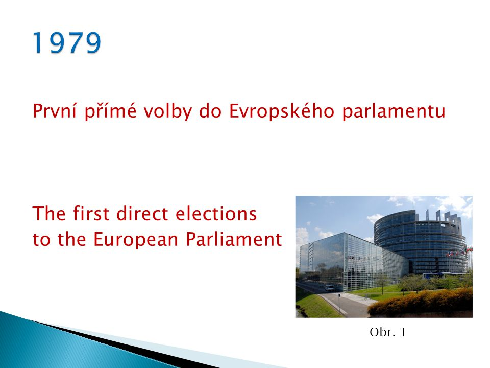 První přímé volby do Evropského parlamentu The first direct elections to the European Parliament Obr. 1